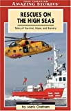 Rescues On The High Seas: Tales Of Survival, Hope And Bravery (Amazing Stories)