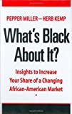 What's Black About It? Insights to Increase Your Share of a Changing African-American Market