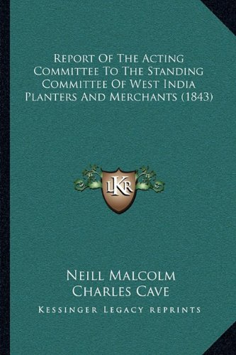Report Of The Acting Committee To The Standing Committee Of West India Planters And Merchants (1843) ebook