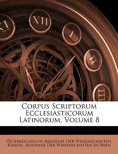 Corpus Scriptorum Ecclesiasticorum Latinorum, Volume 8 (Latin Edition) pdf epub