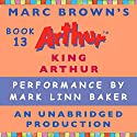 King Arthur Audiobook by Marc Brown Narrated by Mark Linn-Baker