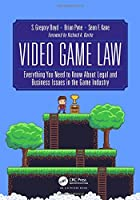 Video Game Law: Everything you need to know about Legal and Business Issues in the Game Industry Front Cover