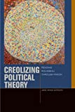 Creolizing Political Theory, Jane Anna Gordon, 0823254828