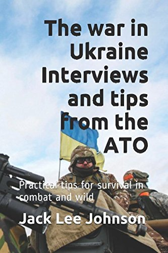The war in Ukraine Interviews and tips from the ATO: Practical tips for survival in combat and wild