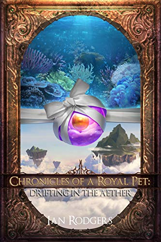 Chronicles of a Royal Pet: Drifting in the Aether (Royal Ooze Chronicles Book 5)