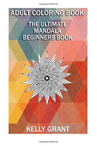Adult Coloring Book: A Mendala Beginners Coloring Book For Adults