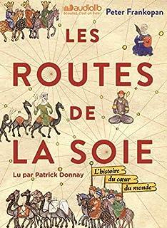 Les Routes de la Soie : l'histoire du coeur du monde, Frankopan, Peter