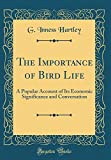 img - for The Importance of Bird Life: A Popular Account of Its Economic Significance and Conversation (Classic Reprint) book / textbook / text book