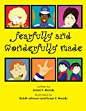 Fearfully and Wonderfully Made, Susan E. Moody, 0984616519
