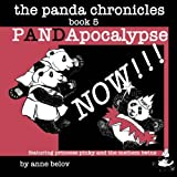 The Panda Chronicles Book 5: Pandapocalypse NOW! (Volume 5)