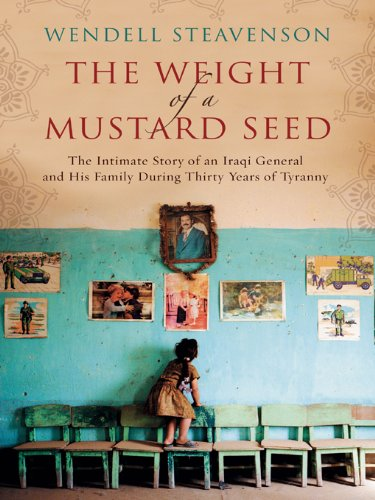 The Weight of a Mustard Seed: The Intimate Story of an Iraqi General and His Family During Thirty Years of Tyranny cover
