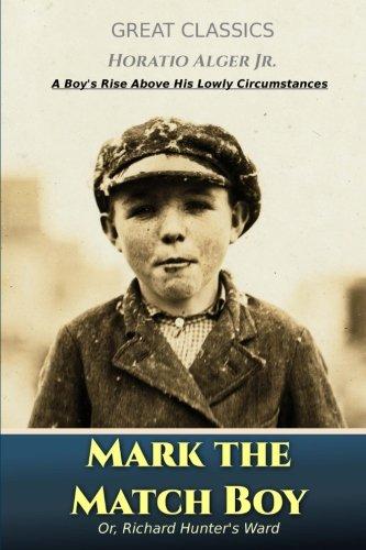 Download Mark the Match Boy: Or, Richard Hunter's Ward (Great Classics) (Volume 70) pdf epub