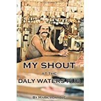 MY SHOUT AT THE DALY WATERS PUB: My extraordinary story on my time as publican of the what is arguably the most famous…