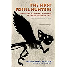 The First Fossil Hunters: Dinosaurs, Mammoths, and Myth in Greek and Roman Times