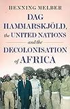 """Henning Melber, """"Dag Hammarskjöld, the United Nations, and the Decolonisation of Africa"""" (Hurst, 2019)"""