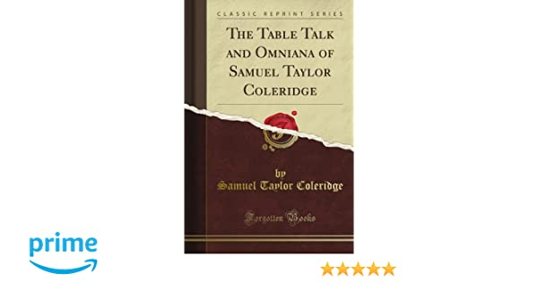 The Table Talk and Omniana of Samuel Taylor Coleridge: With a Note on Coleridge (Classic Reprint)
