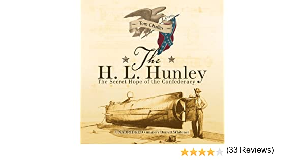 The H L Hunley The Secret Hope of the Confederacy