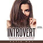 Introvert: How to Boost Self-Esteem, Overcome Shyness, and Embrace Who You Are | Katie May