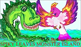 Spiky the Saltwater Crocodile (Book 5) - Spiky Leaves Monster Island: Books (Books for Boys and Girls who like Danger)