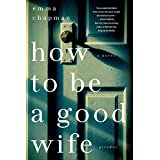 How To Be a Good Wife: A Novel