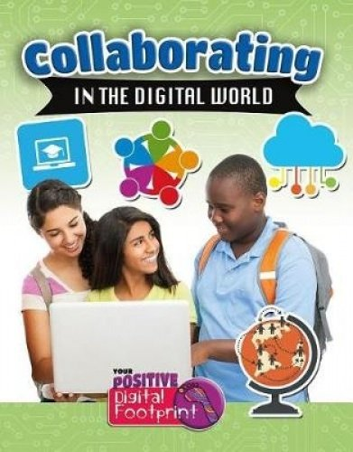 Collaborating in the Digital World (Your Positive Digital Footprint)