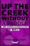Up The Creek Without A Paddle: Status Updates From My Social Media Page (Volume 3) by Sophie Seara James (2015-08-27)