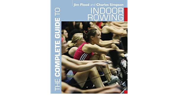 The complete guide to indoor rowing complete guides ebook jim the complete guide to indoor rowing complete guides ebook jim flood charles simpson amazon kindle store fandeluxe Image collections