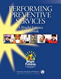 Performing Preventive Services : A Bright Futures Handbook, , 1581105223