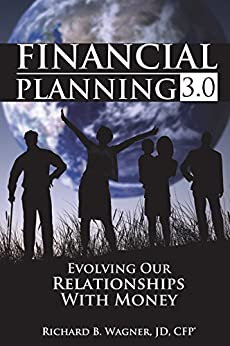 Financial Planning 3.0: Evolving Our Relationships with Money by [Wagner JD CFP, Richard B]