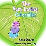 The Very Loving Caterpillar