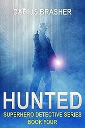 Hunted: Superhero Detective Series, Book Four