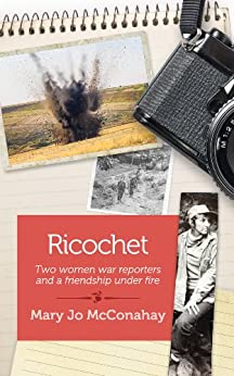 Ricochet: Two women war reporters and a friendship under fire by [McConahay, Mary Jo]