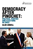 img - for Democracy after Pinochet: Politics, Parties and Elections in Chile book / textbook / text book