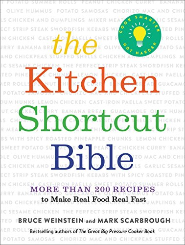 The Kitchen Shortcut Bible: More than 200 Recipes to Make Real Food Real Fast by Bruce Weinstein