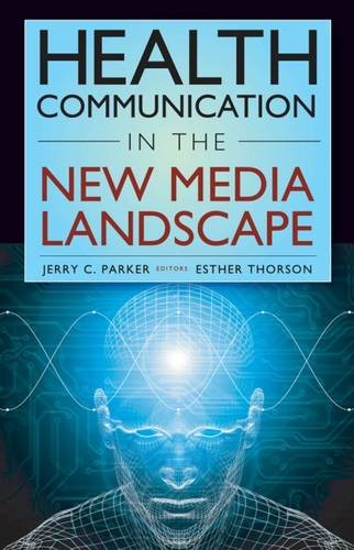 Health Communication in the New Media Landscape by Jerry C Parker