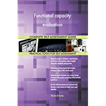 Functional capacity evaluation All-Inclusive Self-Assessment - More than 720 Success Criteria, Instant Visual Insights, Comprehensive Spreadsheet Dashboard, Auto-Prioritized for Quick Results