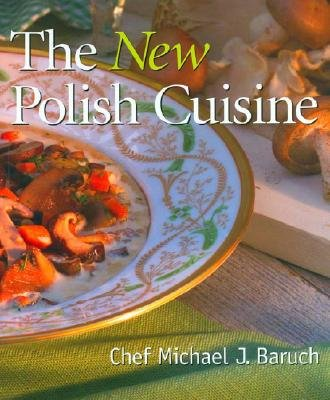 The New Polish Cuisine by Michael J. Baruch