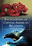 Encyclopedia of Chinese-American Relations, Yuwu Song, 0786445939