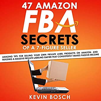 47 Amazon FBA Secrets Of A 7 Figure Seller Amazing Tips For Selling Your Own Private Label Products On And Building Massive Labeling