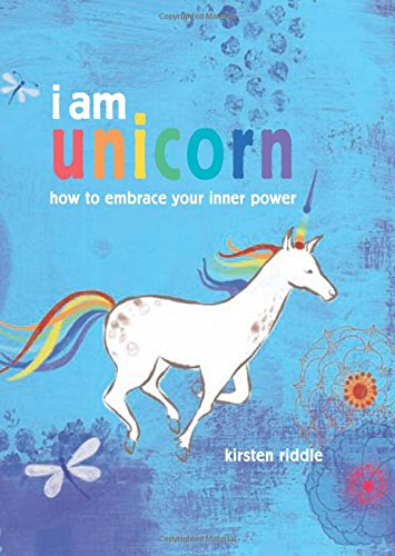 I am unicorn: How to embrace your inner power by Kirsten Riddle