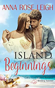 Island Beginnings (Catica Island Inspired Romance Book 2) by [Leigh, Anna Rose, Series, Catica Island]