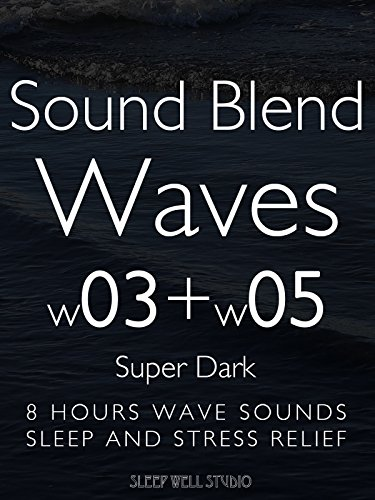 Sound Blend Waves w03+w05 Super Dark 8 hours wave sounds Sleep and Stress Relief