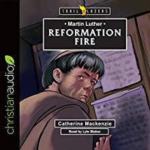 Martin Luther: Reformation Fire: Trailblazers Audiobook by Catherine Mackenzie Narrated by Lyle Blaker