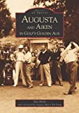 Augusta  and  Aiken in Golf s Golden Age  (GA)   (Images of Sports)