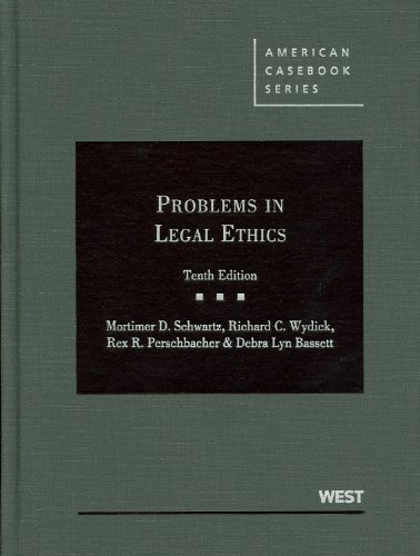 Problems in Legal Ethics (American Casebook Series) 10th edition by Schwartz, Mortimer, Wydick, Richard, Perschbacher, Rex, Bass (2012) Hardcover