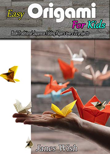 Easy Origami For Kids Book Traditional Japanese Folding Papers Overs 20 Projects by [Wish, Janes]