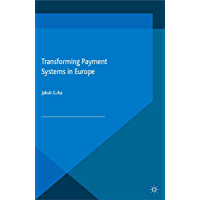 Transforming Payment Systems in Europe (Palgrave Macmillan Studies in Banking and Financial Institutions)