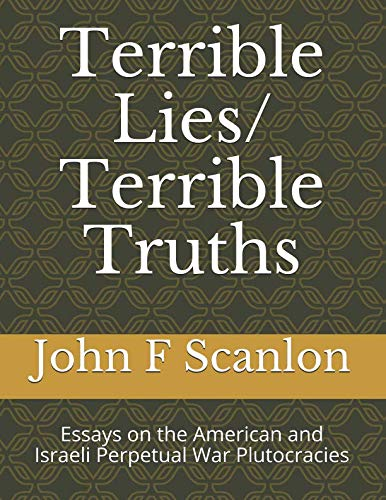 Terrible Lies/ Terrible Truths: Essays on the American and Israeli Perpetual War Plutocracies pdf epub