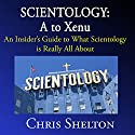 Scientology: A to Xenu: An Insider's Guide to What Scientology Is All About Audiobook by Chris Shelton Narrated by Chris Shelton