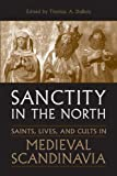 """Sanctity in the North Saints, Lives, and Cults in Medieval Scandinavia (Toronto Old Norse-Icelandic Series (TONIS))"" av Thomas DuBois"